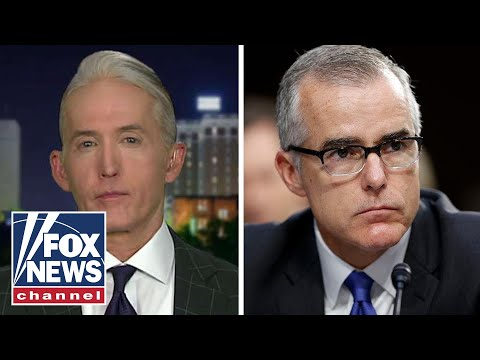 Trey Gowdy fires off on McCabe's Russia probe 'bombshells'
